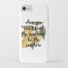 Lemon Watercolor, When You Can't Find Sunshine, Be the Sunshine iPhone Case