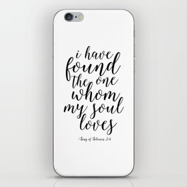 Printable Poster,I Have Found The One Whom My Soul Loves, Song Of Solomon,Love Quote,Quote Art iPhone Skin