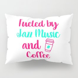 Fueled by Jazz Music and Coffee Appreciation Quote Pillow Sham