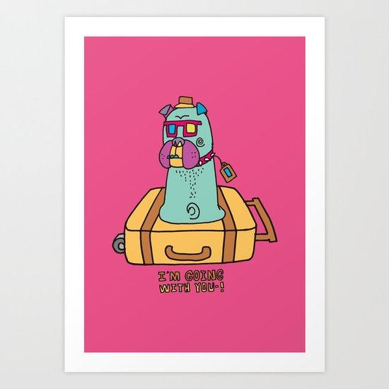 I'm going with ya~! Art Print