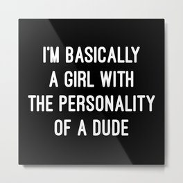 Girl Personality Dude Funny Quote Metal Print