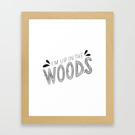 I'm Up in the Woods Framed Art Print
