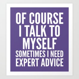 Of Course I Talk To Myself Sometimes I Need Expert Advice (Ultra Violet) Art Print