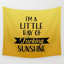 I'm A Little Ray Of Fucking Sunshine, Funny Quote Wall Tapestry