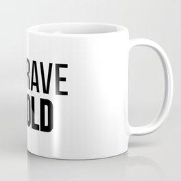 Be Brave Be Bold Coffee Mug