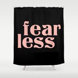 fear less Shower Curtain