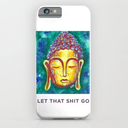 Let that shit go bright happy watercolor of Buddha iPhone Case