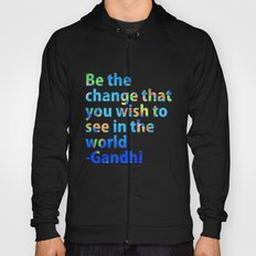 Be the change you wish to see in the world- Gandi Quote Hoody