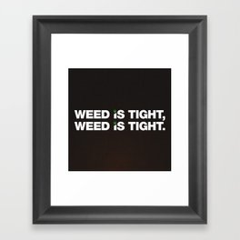 Weed is Tight Framed Art Print