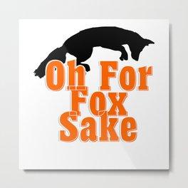 Oh For Fox Sake Metal Print