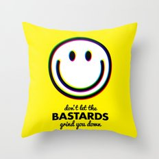Don't let the bastards grind you down Throw Pillow