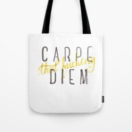 Carpe (that fucking) Diem (B&Y version) Tote Bag