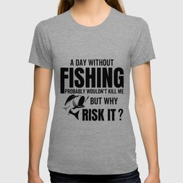 A Day Without Fishing Probably Wouldn't Kill Me But why risk it ? T-shirt