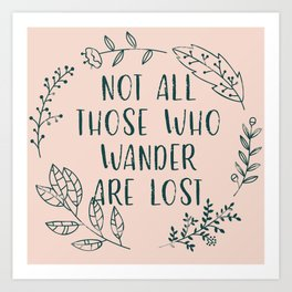 Not All Those Who Wander Are Lost (V2) Art Print