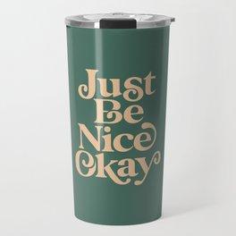 Just Be Nice Okay green and gold Travel Mug