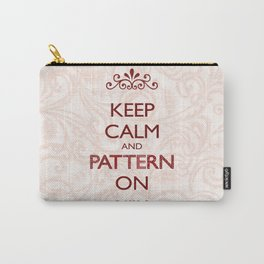 Keep Calm and Pattern On Carry-All Pouch