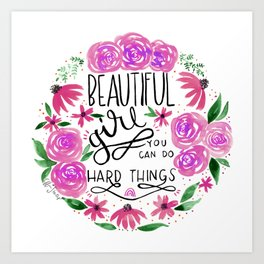 beautiful girl / inspirational hand lettered quote Art Print
