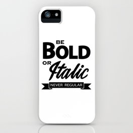 Be Bold or Italic, Never Regular 2 iPhone Case