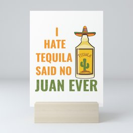 Funny I hate Tequila Said No Juan Ever Cinco De Mayo graphic Mini Art Print