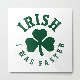 Irish I Was Faster Metal Print