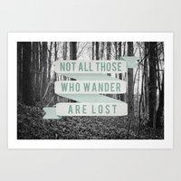 not all who wander are lost Art Prints featuring Not All Those Who Wander Are Lost by Sanguine Eyes