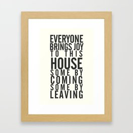 Everyone brings joy to this house, dark humour quote, home, love, guests, family, leaving, coming Framed Art Print