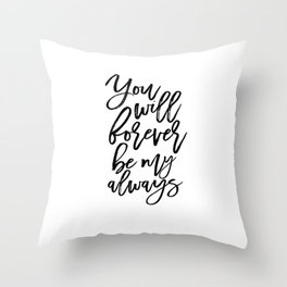 Anniversary Gift Gifts For Couple Women Gift Gift For Her Quotes PRINTABLE ART You Will Forever Throw Pillow