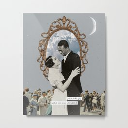 And of Love is That Which Killed: A Collage on Love and Society Metal Print