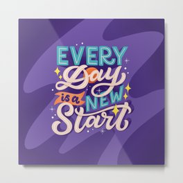 Every day is a new start Metal Print