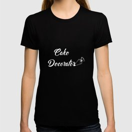 Cake Decorator Cooking Dessert Icing Culinary T-Shirt T-shirt