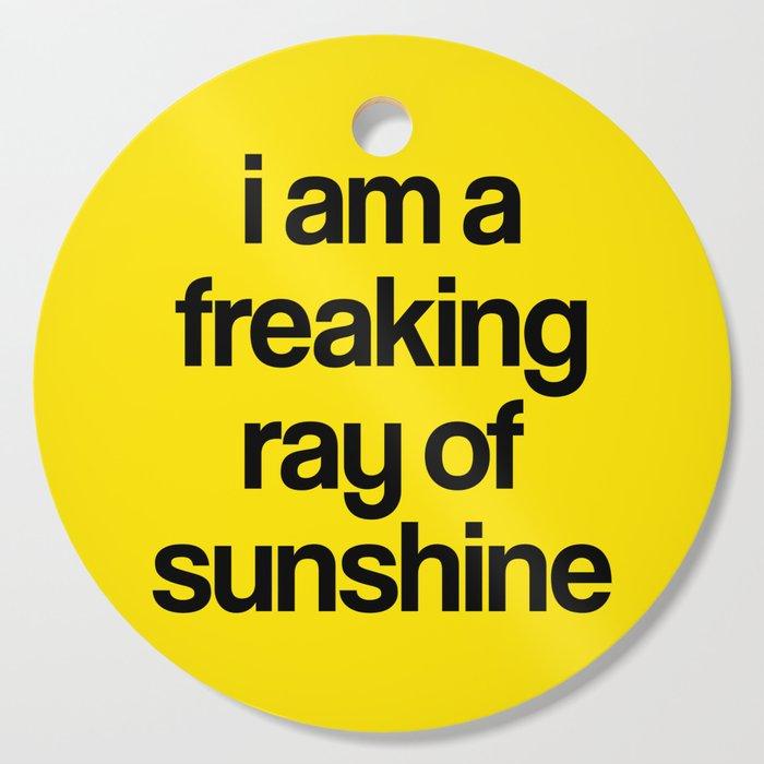 i am a freaking ray of sunshine Cutting Board