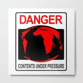 DANGER Contents Under Pressure Metal Print