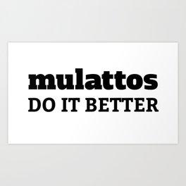 Mulattos Do It Better Art Print