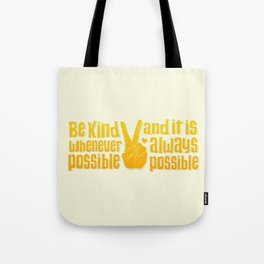 Be Kind Whenever Possible and it is Always Possible Tote Bag