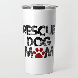 Rescue Dog Mom Travel Mug