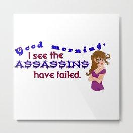 The assassins have failed again Metal Print