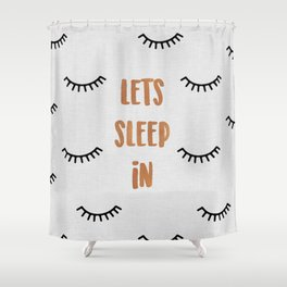 Lets Sleep In Shower Curtain