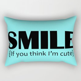 Smile, it you think I'm cute Rectangular Pillow