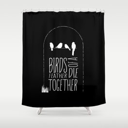 Birds of a Feather Die Together Shower Curtain