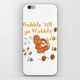 Gobble 'till Ya Wobble iPhone Skin