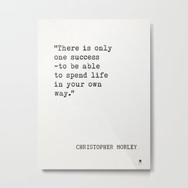 "Christopher Morley ""There is only one success-to be able to spend life in your own way."" Metal Print"
