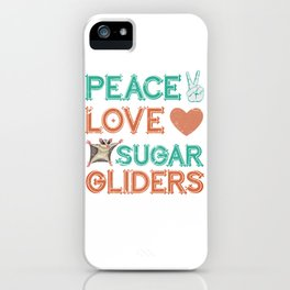 Sugar Glider Peace Love Sugar Gliders iPhone Case