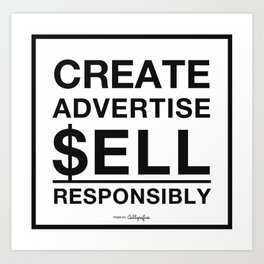 Create, Advertise, $ell. Responsibly. Art Print