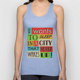 Who Wants To Sleep In A City That Never Wakes Up! Unisex Tank Top