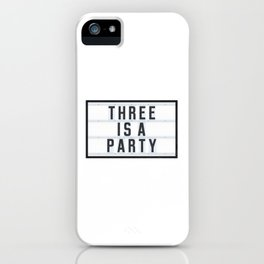 Three is a Party iPhone Case