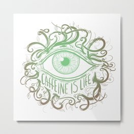 Caffeine is Life (V3) Metal Print