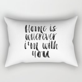 Printable Art,Home Is Wherever I'm With You,Home Decor,Home Sign,Motivational Poster,Wall Art Rectangular Pillow