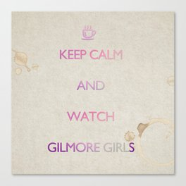 KEEP CALM and watch Gilmore Girls Canvas Print