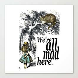 We Are All Mad Here - Alice In Wonderland Quote Canvas Print