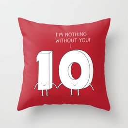I'm nothing without you! Throw Pillow